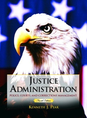 Justice Administration: Police, Courts and Corrections Management 9780131123007
