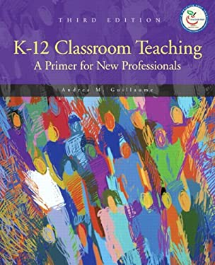 K-12 Classroom Teaching: A Primer for the New Professionals [With Access Code]