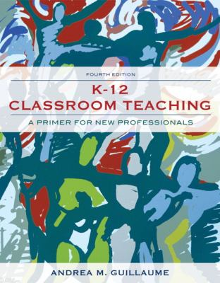K-12 Classroom Teaching: A Primer for New Professionals 9780132565493