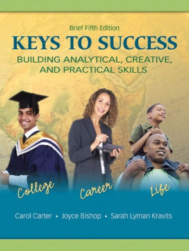Keys to Success: Building Analytical, Creative, and Practical Skills 9780135128466