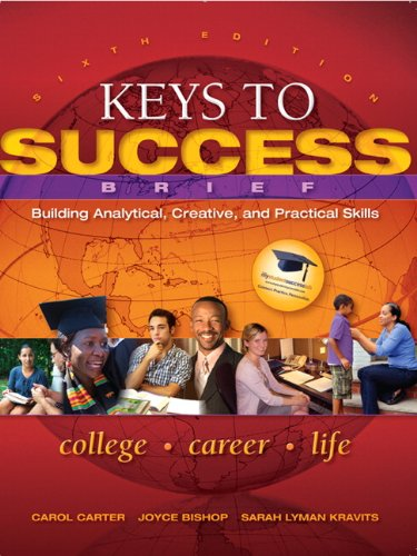 Keys to Success: Building Analytical, Creative, and Practical Skills 9780137073559