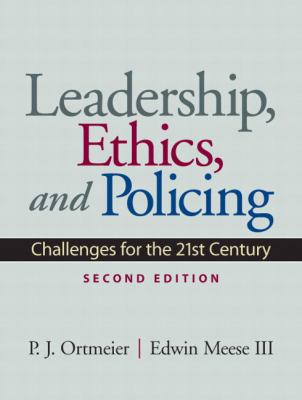 Leadership, Ethics and Policing: Challenges for the 21st Century 9780135154281