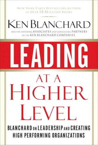 Leading at a Higher Level: Blanchard on Leadership and Creating High Performing Organizations 9780131443907