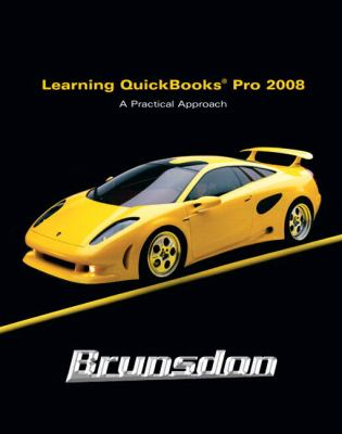Learning QuickBooks 2008: A Practical Approach with Software Package 9780132452694