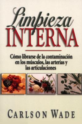 Limpieza Interna: Como Librarse de La Contaminacion En Los Musculos, Las Arterias, y Las Articulaiones = Inner Cleansing 9780138637705
