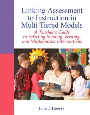 Linking Assessment to Instruction in Multi-Tiered Models: A Teacher's Guide to Selecting, Reading, Writing, and Mathematics Interventions 9780132542678