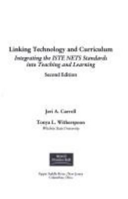 Linking Technology and Curriculum: Integrating the Iste Nets Standards Into Teaching and Learning 9780130971081
