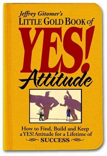 Little Gold Book of Yes! Attitude: How to Find, Build and Keep a Yes! Attitude for a Lifetime of Success 9780131986473