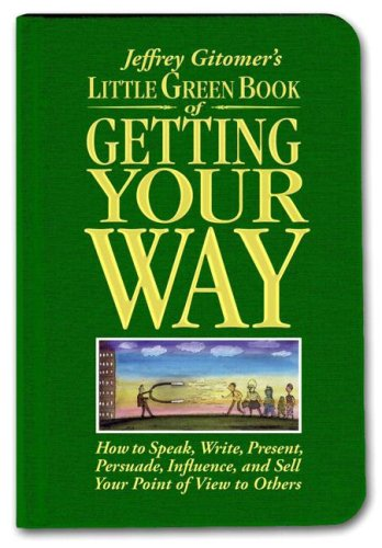 Little Green Book of Getting Your Way: How to Speak, Write, Present, Persuade, Influence, and Sell Your Point of View to Others 9780131576070