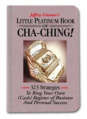Little Platinum Book of Cha-Ching: 32.5 Strategies to Ring Your Own (Cash) Register in Business and Personal Success 9780132362740