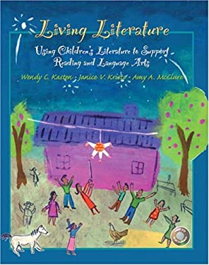 Living Literature: Using Children's Literature to Support Reading and Language Arts 9780133981995