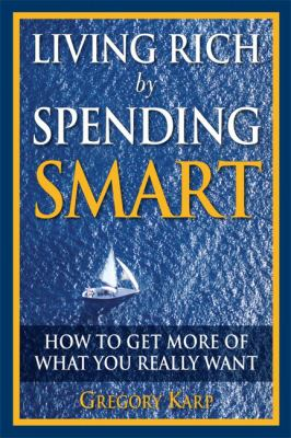 Living Rich by Spending Smart: How to Get More of What You Really Want 9780132350099