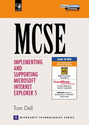 MCSE: Implementing and Supporting Microsoft Internet Explorer 5 [With CDROM] 9780130142689
