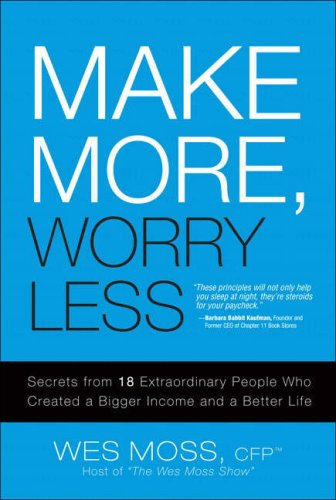 Make More, Worry Less: Secrets from 18 Extraordinary People Who Created a Bigger Income and a Better Life 9780132346863