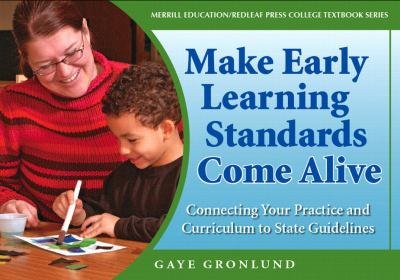 Making Early Learning Standards Come Alive: Connecting Your Practice and Curriculum to State Standards 9780132340366
