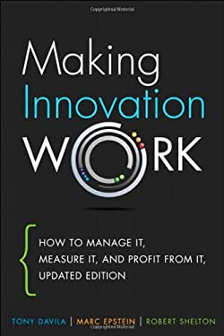 Making Innovation Work: How to Manage It, Measure It, and Profit from It, Updated Edition 9780133092585