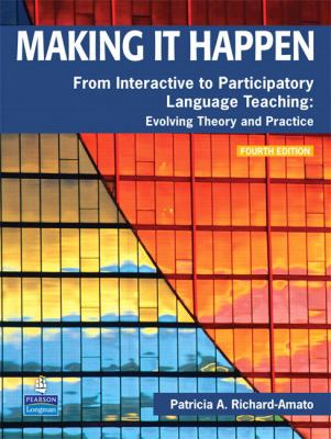 Making It Happen: From Interactive to Participatory Language Teaching: Evolving Theory and Practice 9780132361378