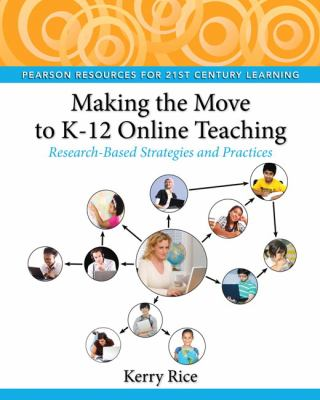Making the Move to K-12 Online Teaching: Research-Based Strategies and Practices 9780132107617