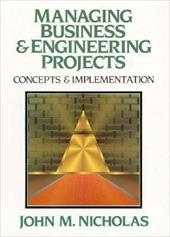 Managing Business & Engineering Projects: Concepts & Implementation