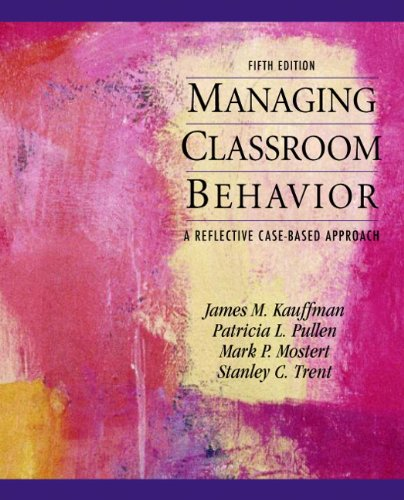 Managing Classroom Behaviors: A Reflective Case-Based Approach 9780137056798