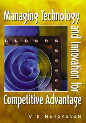 Managing Technology and Innovation for Competitive Advantage 9780130305060