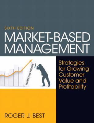 Market-Based Management: Strategies for Growing Customer Value and Profitability 9780130387752