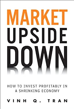Market Upside Down: How to Invest Profitably in a Shrinking Economy 9780137044863