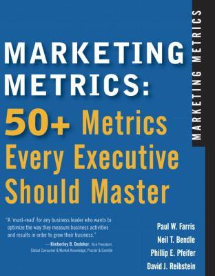 Marketing Metrics: 50+ Metrics Every Executive Should Master 9780131873704
