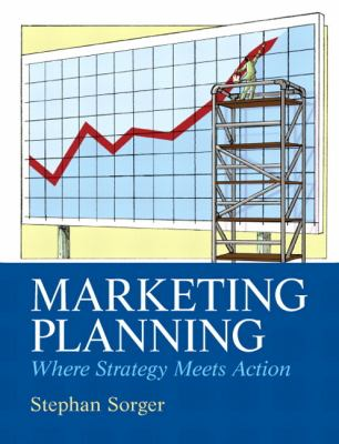 Marketing Planning: Where Strategy Meets Action 9780132544702