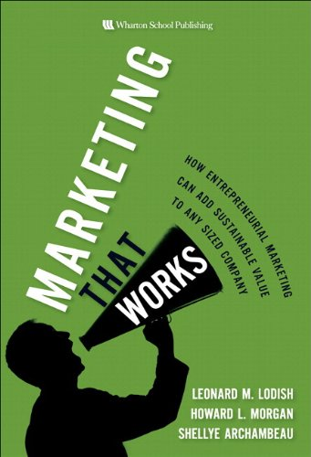 Marketing That Works: How Entrepreneurial Marketing Can Add Sustainable Value to Any Sized Company (Paperback) 9780137021338