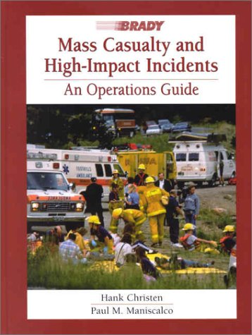 Mass Casualty and High Impact Incidents: An Operations Guide (Update & Reprint of 0-8930-3972-1) 9780130992222