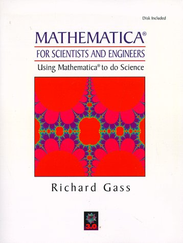 Mathematica for Scientists and Engineers: Using Mathematica to Do Science 9780132276122
