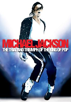 Michael Jackson: Trial & Triumph of the King of Pop