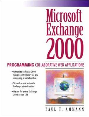 Microsoft Exchange 2000: Programming Collaborative Web Applications 9780130618276