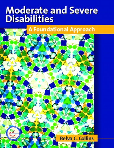 Moderate and Severe Disabilities: A Foundational Appoach 9780131408104