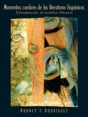 Momentos Cumbres de las Literaturas Hispanicas: Introduccion al Analisis Literario 9780131401327