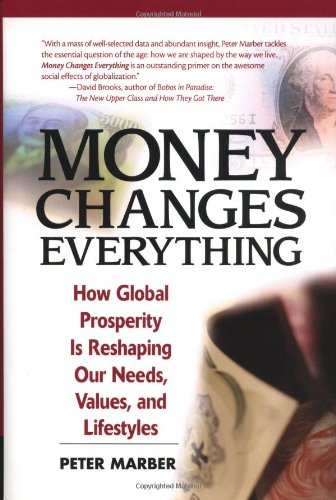 Money Changes Everything: How Global Prosperity Is Reshaping Our Needs, Values, and Lifestyles 9780130654809