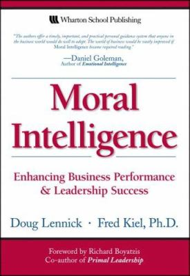 Moral Intelligence : Enhancing Business Performance and Leadership Success