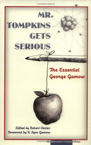 Mr. Tompkins Gets Serious: The Essential George Gamow, the Masterpiece Science Edition 9780131872912