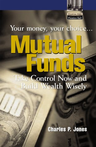 Mutual Funds: Your Money, Your Choice...Take Control Now and Build Wealth Wisely 9780131004429