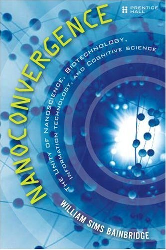 Nanoconvergence: The Unity of Nanoscience, Biotechnology, Information Technology and Cognitive Science 9780132446433