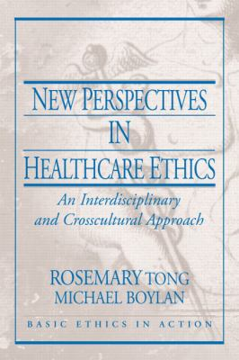 New Perspectives in Health Care Ethics: An Interdisciplinary and Crosscultural Approach 9780130613479