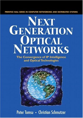 Next Generation Optical Networks: The Convergence of IP Intelligence and Optical Technologies 9780130282262
