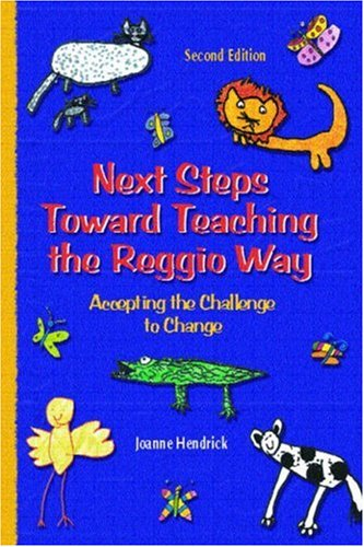 Next Steps Toward Teaching the Reggio Way: Accepting the Challenge to Change 9780130496577
