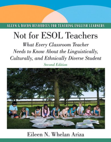Not for ESOL Teachers: What Every Classroom Teacher Needs to Know about the Linguistically, Culturally, and Ethnically Diverse Student 9780137154555