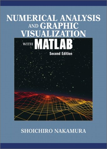Numerical Analysis and Graphic Visualization with MATLAB 9780130654892