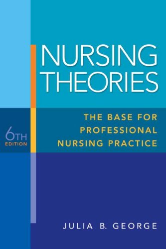 Nursing Theories: The Base for Professional Nursing Practice 9780135135839