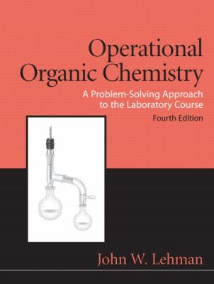 Operational Organic Chemistry: A Problem-Solving Approach to the Laboratory Course 9780136000921