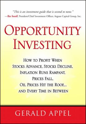 Opportunity Investing: How to Profit When Stocks Advance, Stocks Decline, Inflation Runs Rampant, Prices Fall, Oil Prices Hit the Roof, ... a 9780131721296