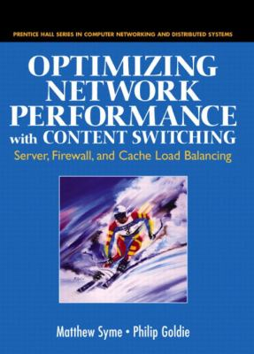 Optimizing Network Performance with Content Switching: Server, Firewall and Cache Load Balancing: Server, Firewall, and Cache Load Balancing 9780131014688